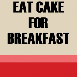 Eat Cake for Breakfast – Downloadable Print